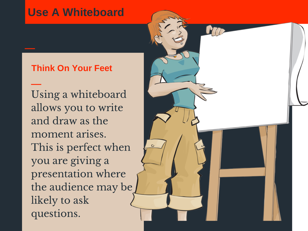 Using a whiteboard allows you to write